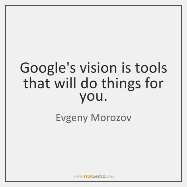 Google's vision is tools that will do things for you.