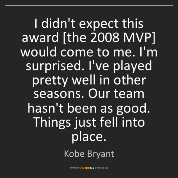 Kobe Bryant: I didn't expect this award [the 2008 MVP] would come...