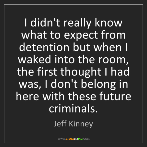 Jeff Kinney: I didn't really know what to expect from detention but...