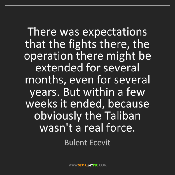 Bulent Ecevit: There was expectations that the fights there, the operation...