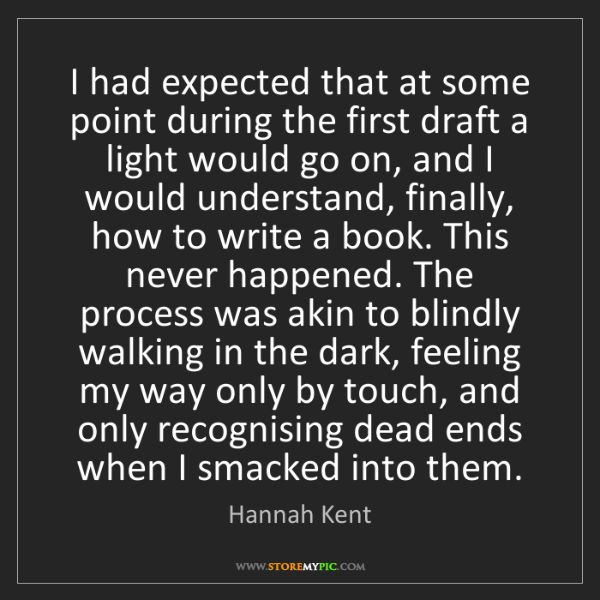 Hannah Kent: I had expected that at some point during the first draft...