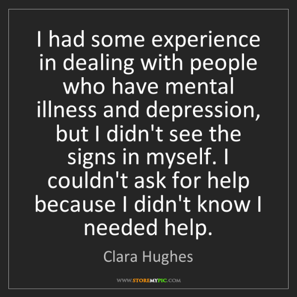 Clara Hughes: I had some experience in dealing with people who have...