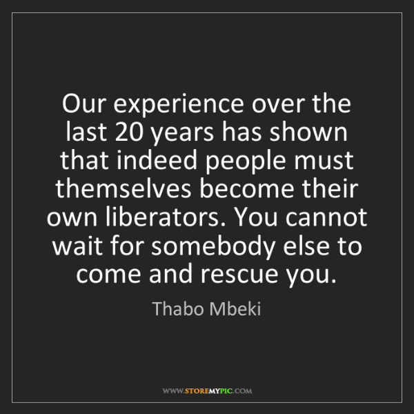 Thabo Mbeki: Our experience over the last 20 years has shown that...