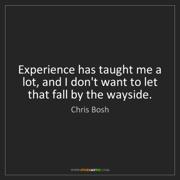 Chris Bosh: Experience has taught me a lot, and I don't want to let...