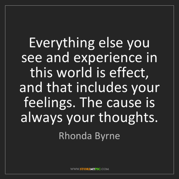 Rhonda Byrne: Everything else you see and experience in this world...