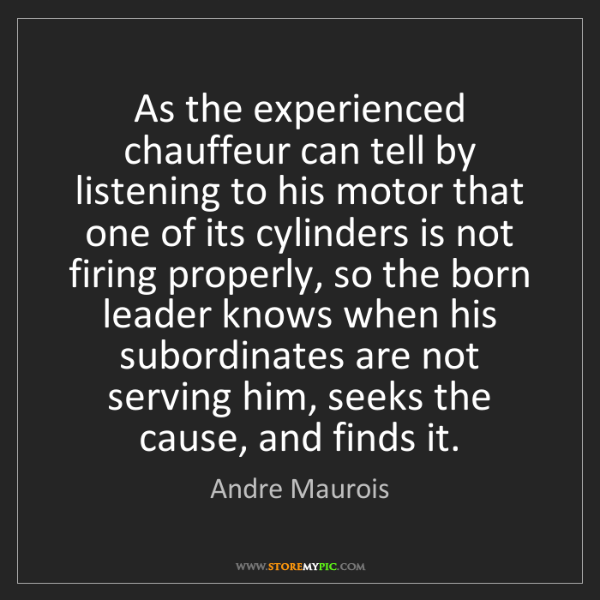 Andre Maurois: As the experienced chauffeur can tell by listening to...