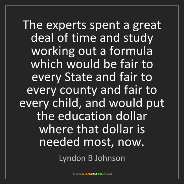 Lyndon B Johnson: The experts spent a great deal of time and study working...