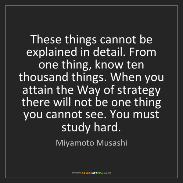 Miyamoto Musashi: These things cannot be explained in detail. From one...