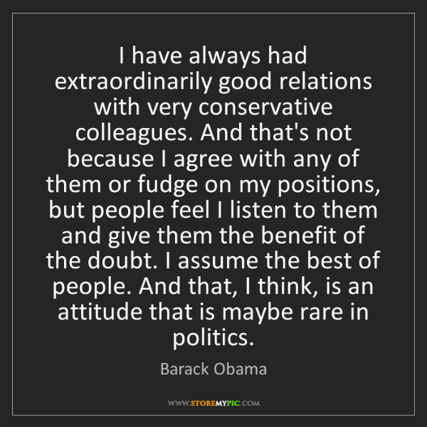 Barack Obama: I have always had extraordinarily good relations with...
