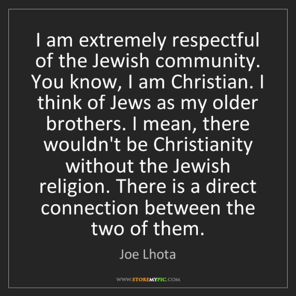 Joe Lhota: I am extremely respectful of the Jewish community. You...