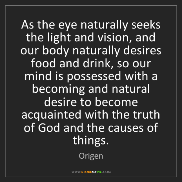 Origen: As the eye naturally seeks the light and vision, and...