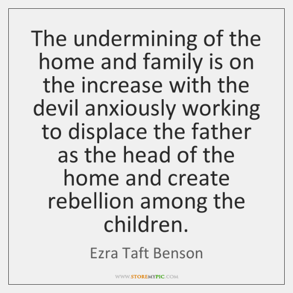 The undermining of the home and family is on the increase with ...