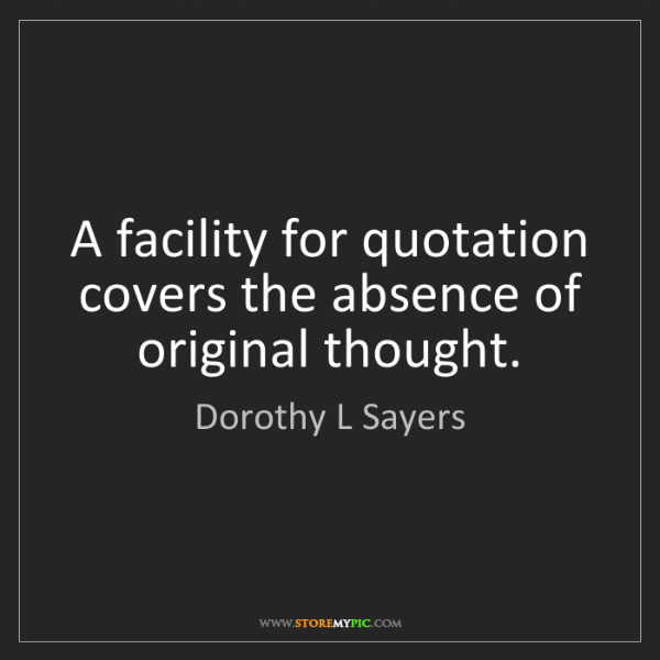 Dorothy L Sayers: A facility for quotation covers the absence of original...