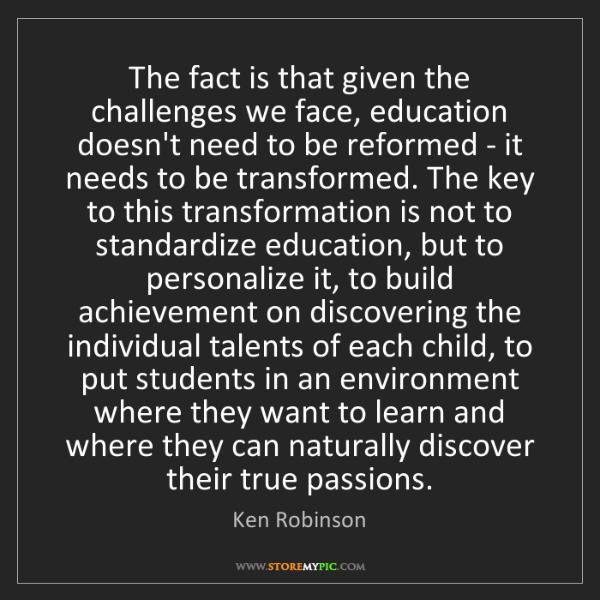 Ken Robinson: The fact is that given the challenges we face, education...
