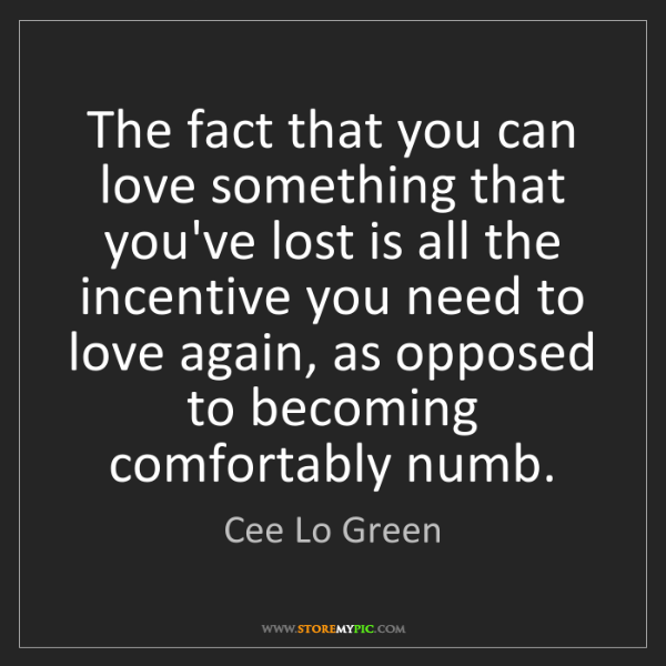 Cee Lo Green: The fact that you can love something that you've lost...