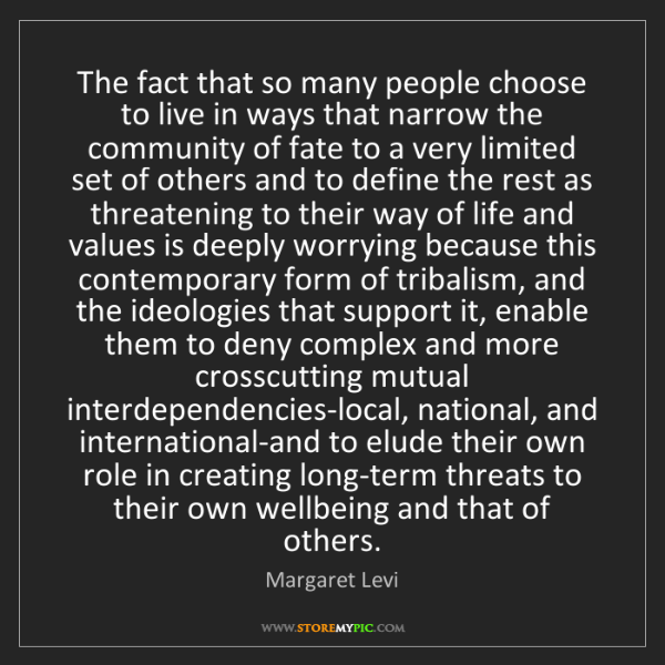 Margaret Levi: The fact that so many people choose to live in ways that...