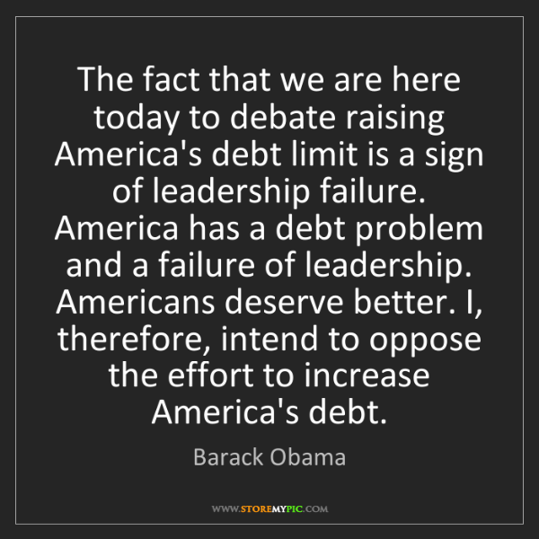Barack Obama: The fact that we are here today to debate raising America's...