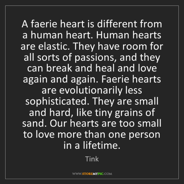 Tink: A faerie heart is different from a human heart. Human...