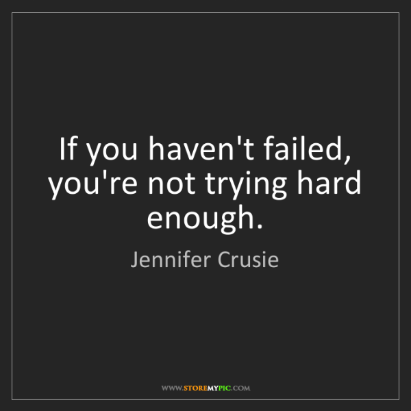 Jennifer Crusie: If you haven't failed, you're not trying hard enough.