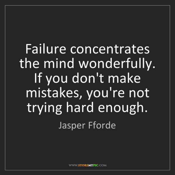 Jasper Fforde: Failure concentrates the mind wonderfully. If you don't...