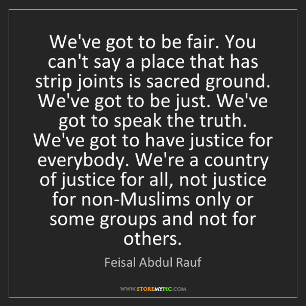Feisal Abdul Rauf: We've got to be fair. You can't say a place that has...