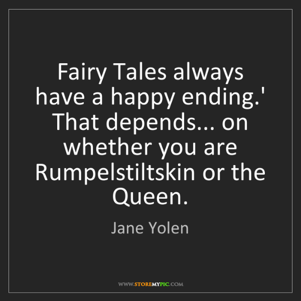 Jane Yolen: Fairy Tales always have a happy ending.' That depends......