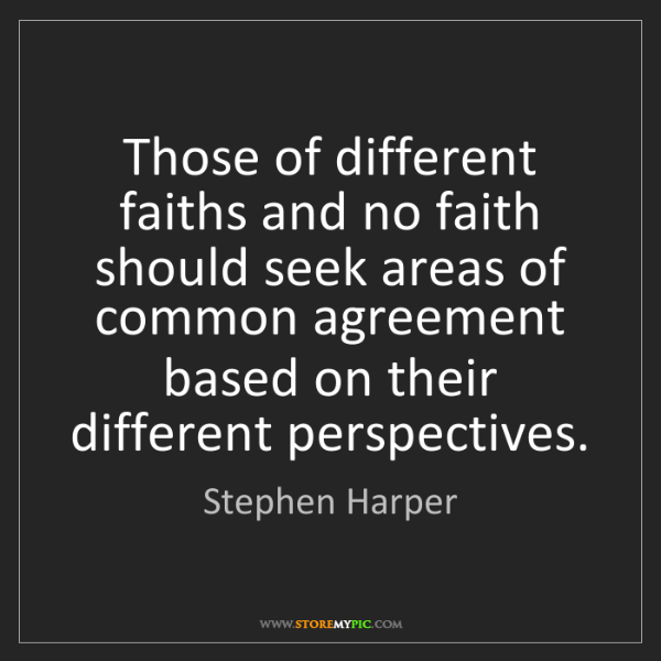 Stephen Harper: Those of different faiths and no faith should seek areas...
