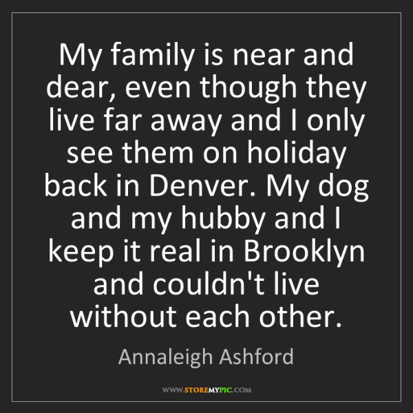 Annaleigh Ashford: My family is near and dear, even though they live far...