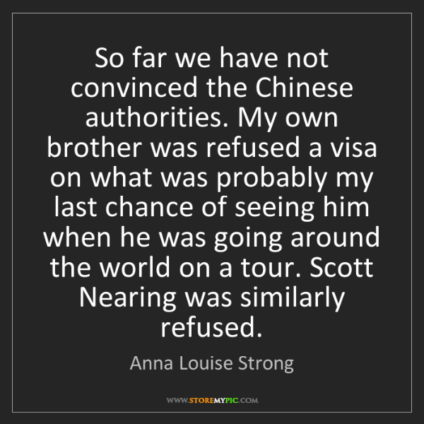 Anna Louise Strong: So far we have not convinced the Chinese authorities....