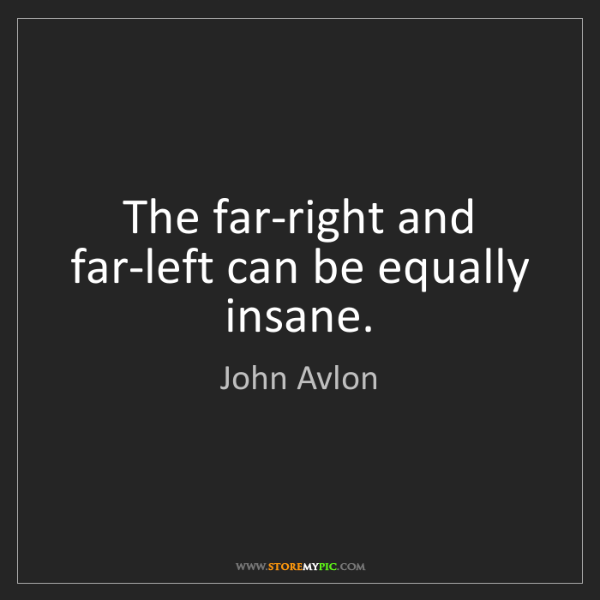 John Avlon: The far-right and far-left can be equally insane.