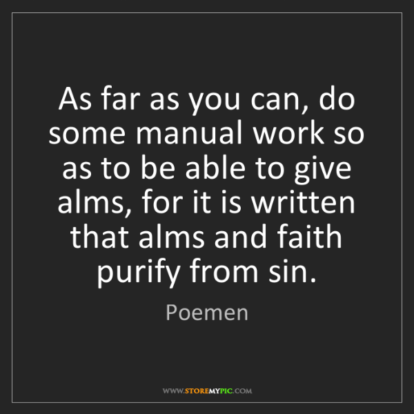 Poemen: As far as you can, do some manual work so as to be able...