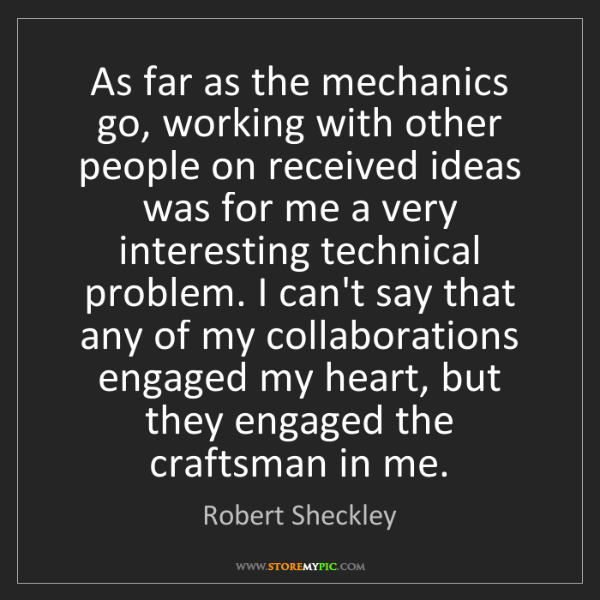 Robert Sheckley: As far as the mechanics go, working with other people...