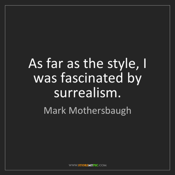 Mark Mothersbaugh: As far as the style, I was fascinated by surrealism.