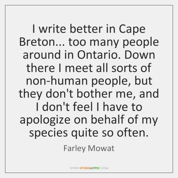 I write better in Cape Breton... too many people around in Ontario. ...