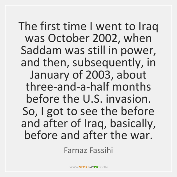The first time I went to Iraq was October 2002, when Saddam was ...