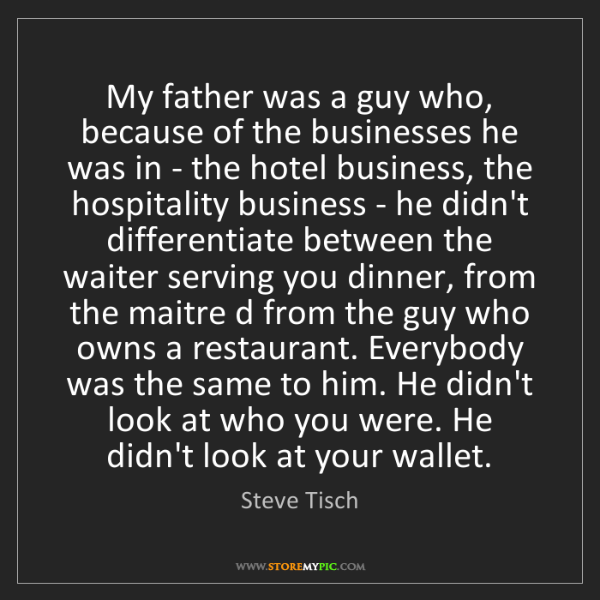 Steve Tisch: My father was a guy who, because of the businesses he...