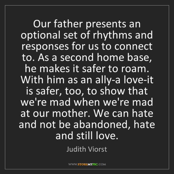 Judith Viorst: Our father presents an optional set of rhythms and responses...