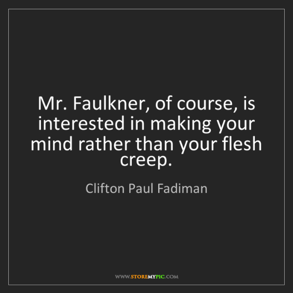 Clifton Paul Fadiman: Mr. Faulkner, of course, is interested in making your...