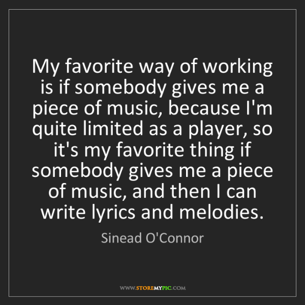 Sinead O'Connor: My favorite way of working is if somebody gives me a...