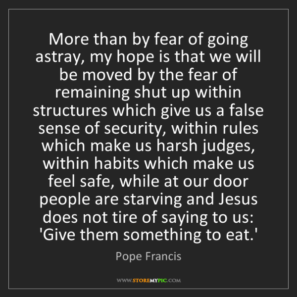 Pope Francis: More than by fear of going astray, my hope is that we...