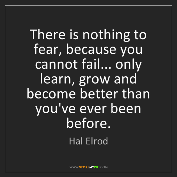 Hal Elrod: There is nothing to fear, because you cannot fail......