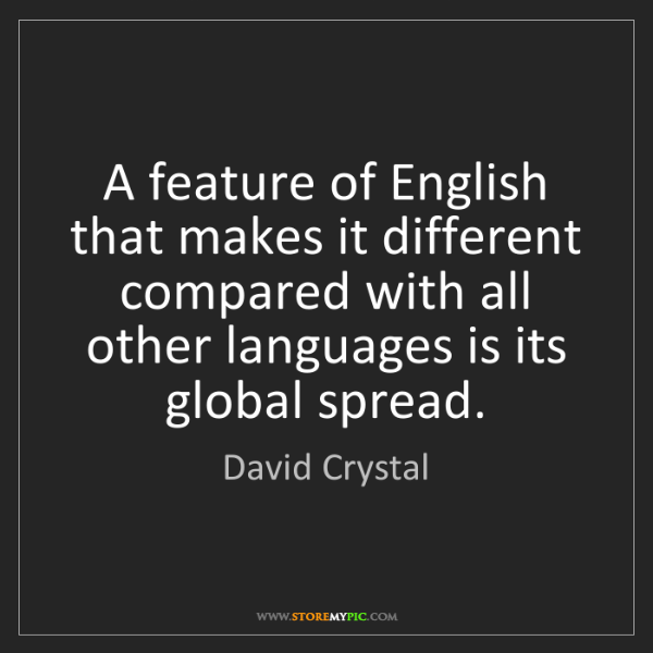 David Crystal: A feature of English that makes it different compared...