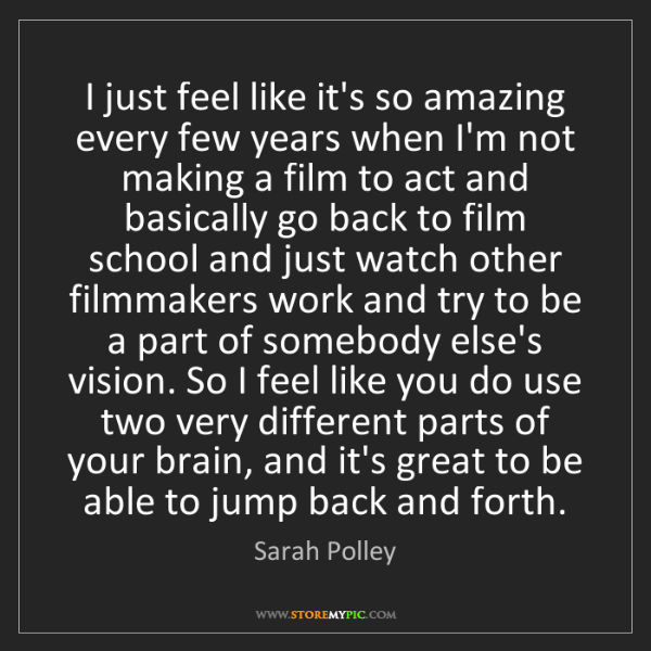 Sarah Polley: I just feel like it's so amazing every few years when...