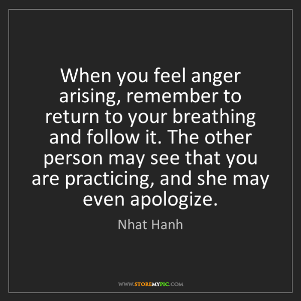 Nhat Hanh: When you feel anger arising, remember to return to your...