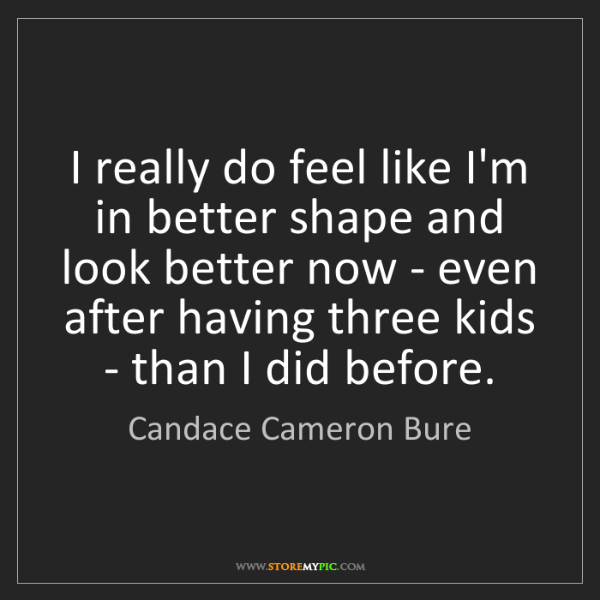 Candace Cameron Bure: I really do feel like I'm in better shape and look better...