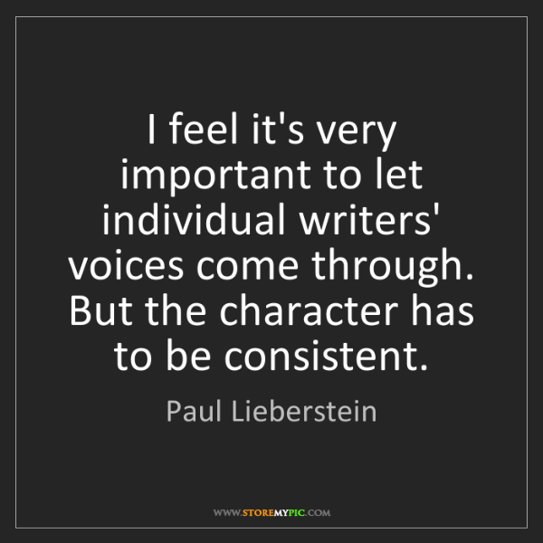 Paul Lieberstein: I feel it's very important to let individual writers'...