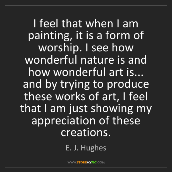 E. J. Hughes: I feel that when I am painting, it is a form of worship....