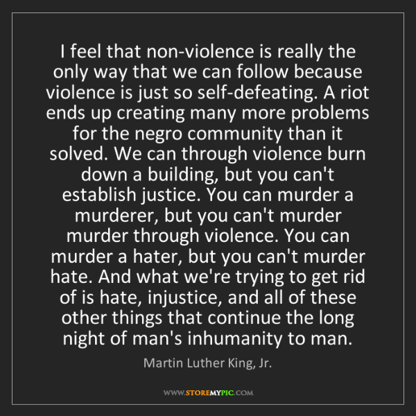Martin Luther King, Jr.: I feel that non-violence is really the only way that...