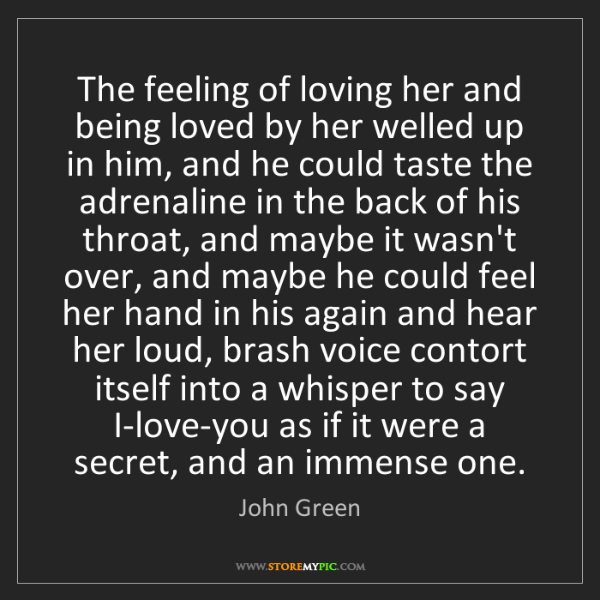John Green: The feeling of loving her and being loved by her welled...