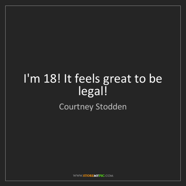 Courtney Stodden: I'm 18! It feels great to be legal!